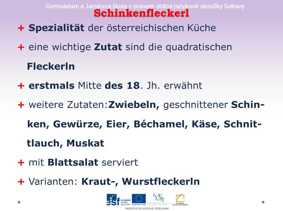 Gymnázium a Jazyková škola s právem státní jazykové zkoušky Svitavy Schinkenfleckerl + Spezialität der österreichischen Küche + eine wichtige Zutat si