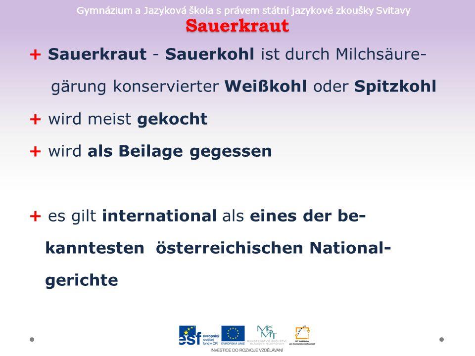 Gymnázium a Jazyková škola s právem státní jazykové zkoušky Svitavy Sauerkraut + Sauerkraut - Sauerkohl ist durch Milchsäure- gärung konservierter Wei