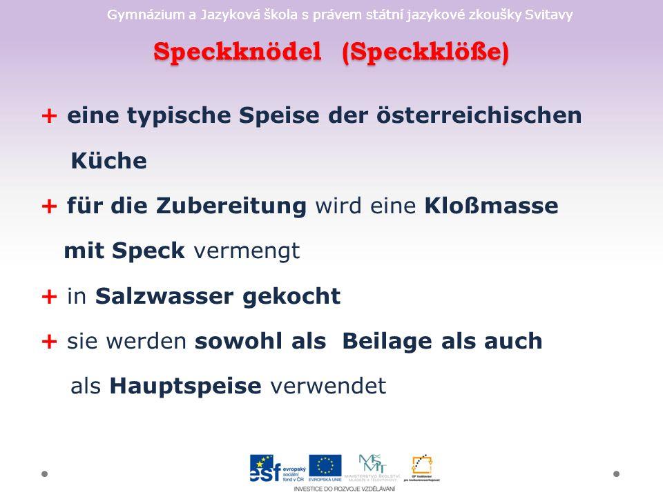 Gymnázium a Jazyková škola s právem státní jazykové zkoušky Svitavy Speckknödel (Speckklöße) + eine typische Speise der österreichischen Küche + für d