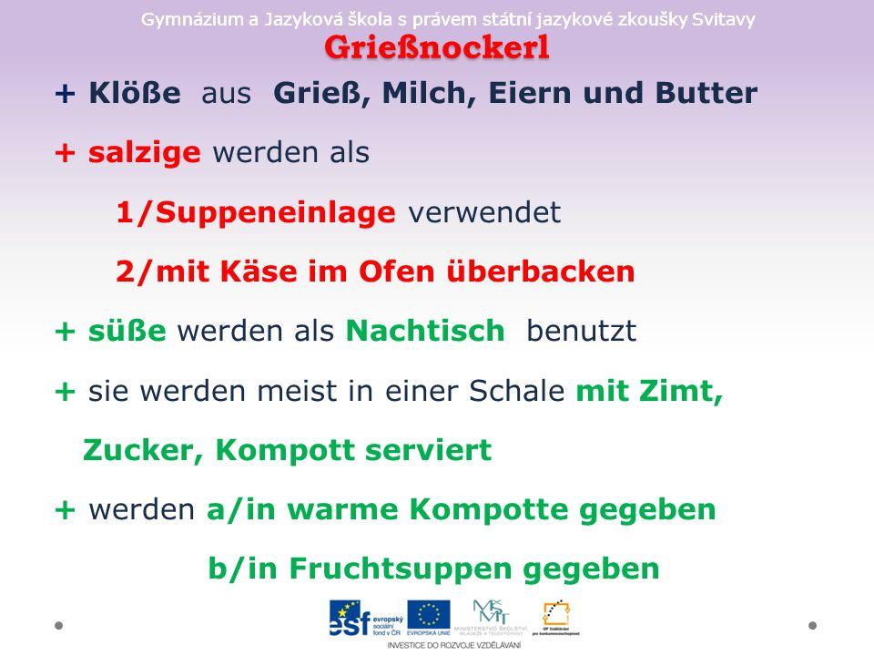 Gymnázium a Jazyková škola s právem státní jazykové zkoušky Svitavy Grießnockerl + Klöße aus Grieß, Milch, Eiern und Butter + salzige werden als 1/Sup