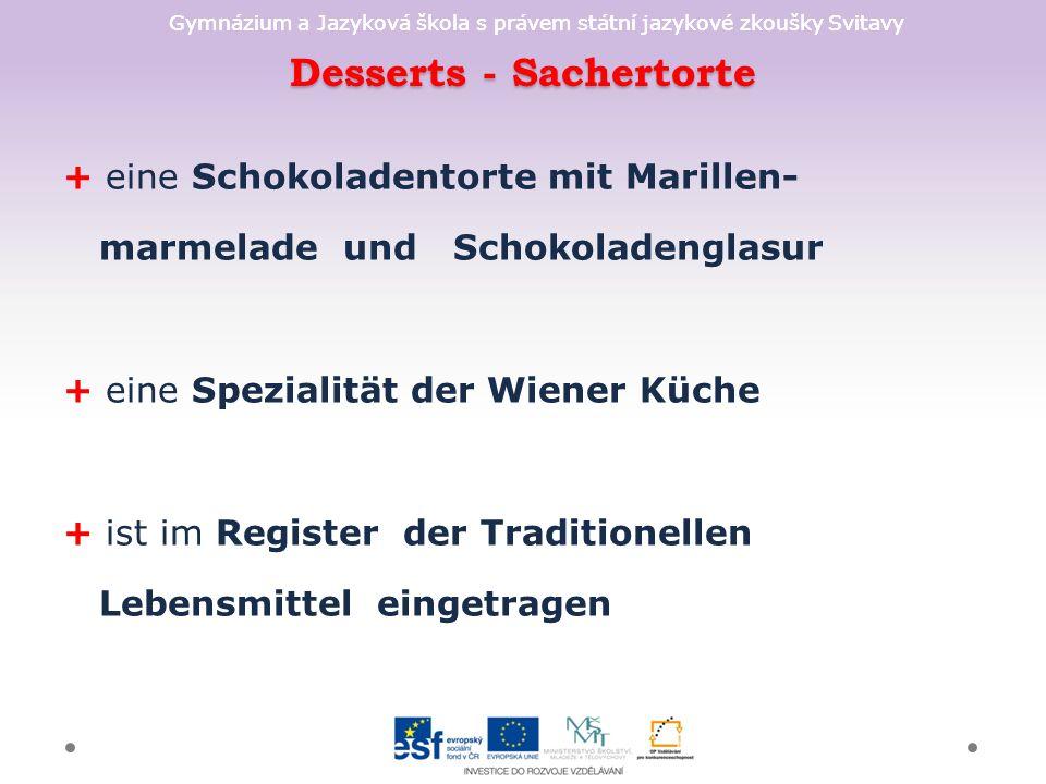 Gymnázium a Jazyková škola s právem státní jazykové zkoušky Svitavy Desserts - Sachertorte + eine Schokoladentorte mit Marillen- marmelade und Schokol