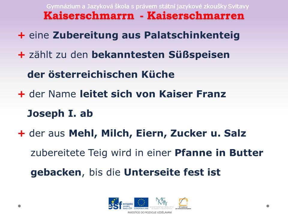 Gymnázium a Jazyková škola s právem státní jazykové zkoušky Svitavy Kaiserschmarrn - Kaiserschmarren + eine Zubereitung aus Palatschinkenteig + zählt
