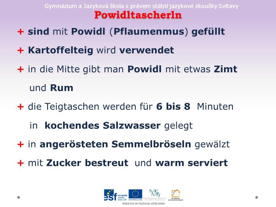 Gymnázium a Jazyková škola s právem státní jazykové zkoušky Svitavy Powidltascherln + sind mit Powidl (Pflaumenmus) gefüllt + Kartoffelteig wird verwe