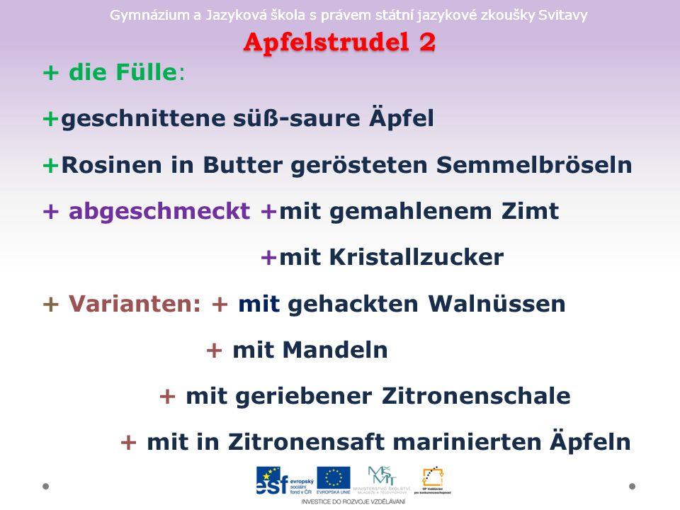 Gymnázium a Jazyková škola s právem státní jazykové zkoušky Svitavy Apfelstrudel 2 + die Fülle: +geschnittene süß-saure Äpfel +Rosinen in Butter gerös
