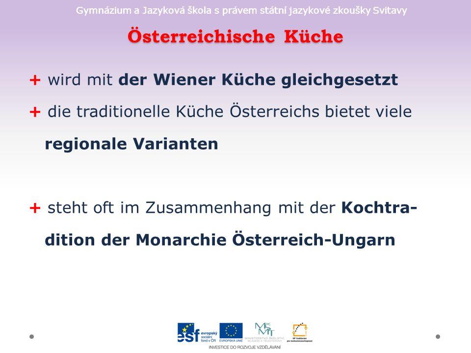 Gymnázium a Jazyková škola s právem státní jazykové zkoušky Svitavy Österreichische Küche + wird mit der Wiener Küche gleichgesetzt + die traditionell