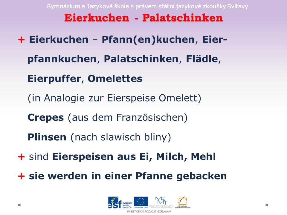 Gymnázium a Jazyková škola s právem státní jazykové zkoušky Svitavy Eierkuchen - Palatschinken + Eierkuchen – Pfann(en)kuchen, Eier- pfannkuchen, Pala