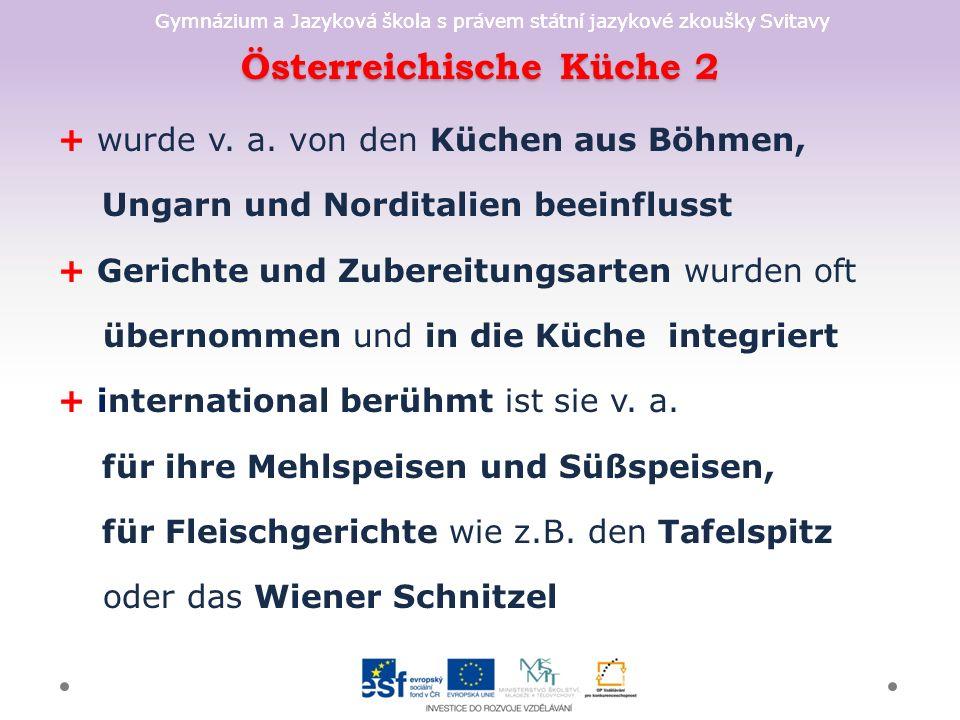 Gymnázium a Jazyková škola s právem státní jazykové zkoušky Svitavy Österreichische Küche 2 + wurde v. a. von den Küchen aus Böhmen, Ungarn und Nordit