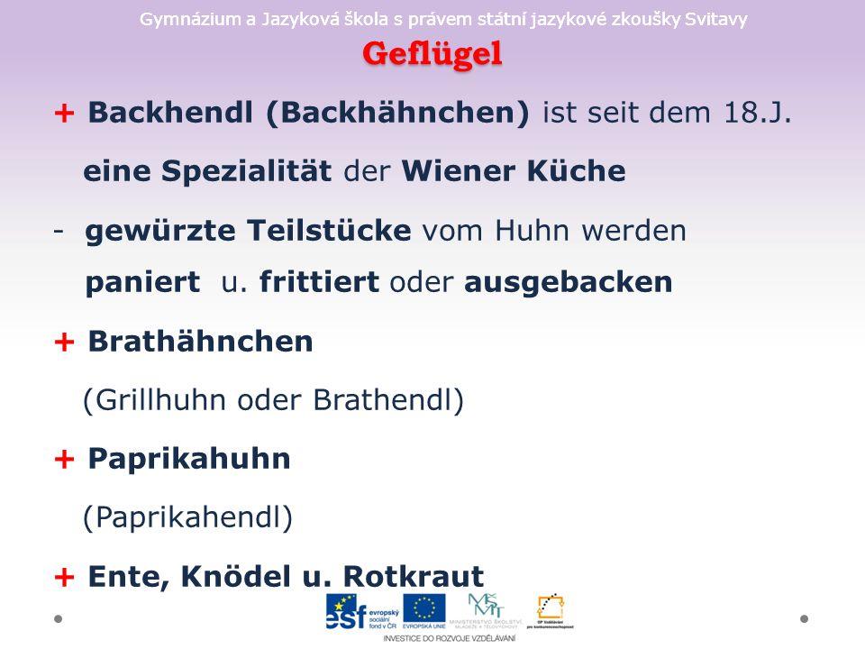 Gymnázium a Jazyková škola s právem státní jazykové zkoušky Svitavy Hauptgerichte + Schweinsbraten ( Schweinebraten) + typische Bratenstücke: Nacken (Schopf), Rücken (Karree), Schulter, Schinken + Gewürze: Kümmel, Koriander, Majoran, Knoblauch + Gemüse wird dazugegeben (Karotten, Selle- rie, Petersilienwurzeln, Zwiebeln) + Krustenbraten - der Braten wird im Backofen geschmort, bis die Schwarte knusprig ist