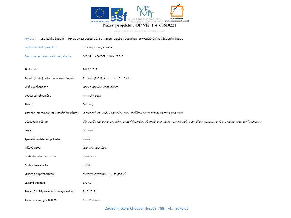 """Projekt : """"EU peníze školám - OP VK oblast podpory 1.4 s názvem Zlepšení podmínek pro vzdělávání na základních školách Registrační číslo projektu : CZ.1.07/1.4.00/21.0815 Číslo a název šablony klíčové aktivity : VY_32_ INOVACE_116.NJ.7.A,B Školní rok : 2011 / 2012 Ročník ( třída ), cílová a věková skupina:7."""