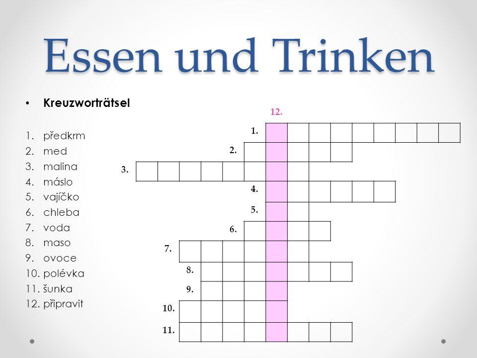 Kreuzworträtsel 1.předkrm 2.med 3.malina 4.máslo 5.vajíčko 6.chleba 7.voda 8.maso 9.ovoce 10.polévka 11.šunka 12.připravit Essen und Trinken 12.
