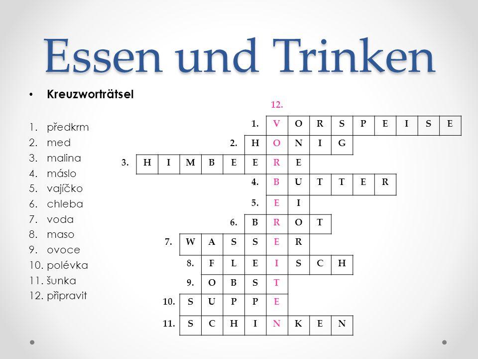 Essen und Trinken Kreuzworträtsel 1.předkrm 2.med 3.malina 4.máslo 5.vajíčko 6.chleba 7.voda 8.maso 9.ovoce 10.polévka 11.šunka 12.připravit 12.