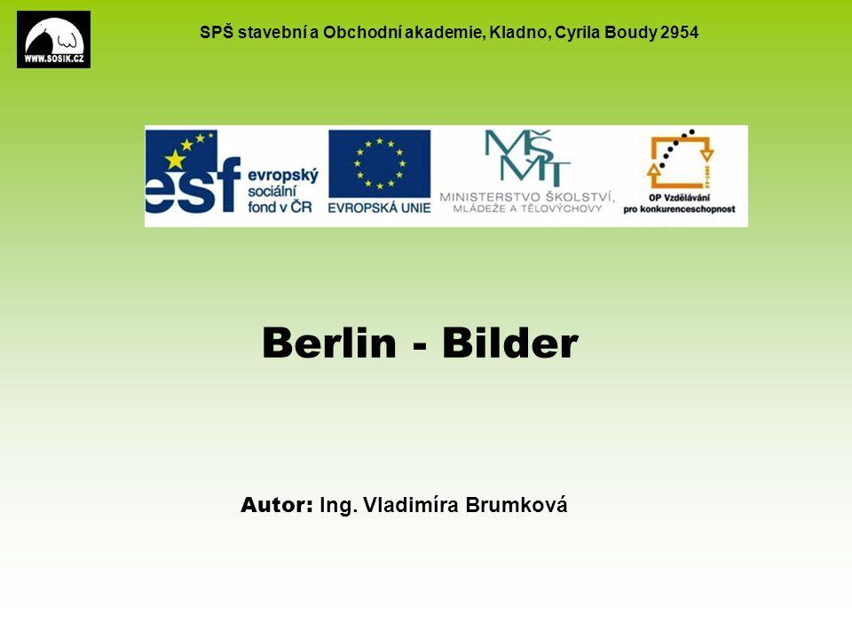 SPŠ stavební a Obchodní akademie, Kladno, Cyrila Boudy 2954 Berlin - Bilder Autor: Ing. Vladimíra Brumková
