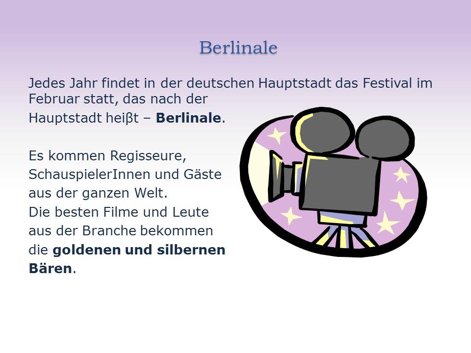 Berlinale Berlinale Jedes Jahr findet in der deutschen Hauptstadt das Festival im Februar statt, das nach der Hauptstadt heiβt – Berlinale.