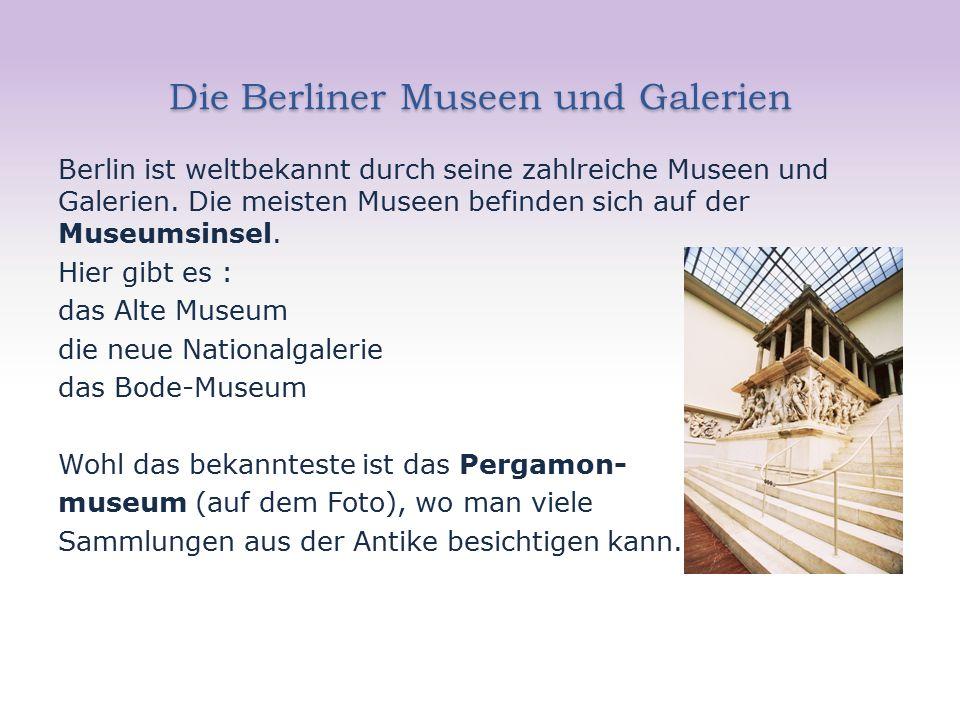 Die Berliner Museen und Galerien Berlin ist weltbekannt durch seine zahlreiche Museen und Galerien.