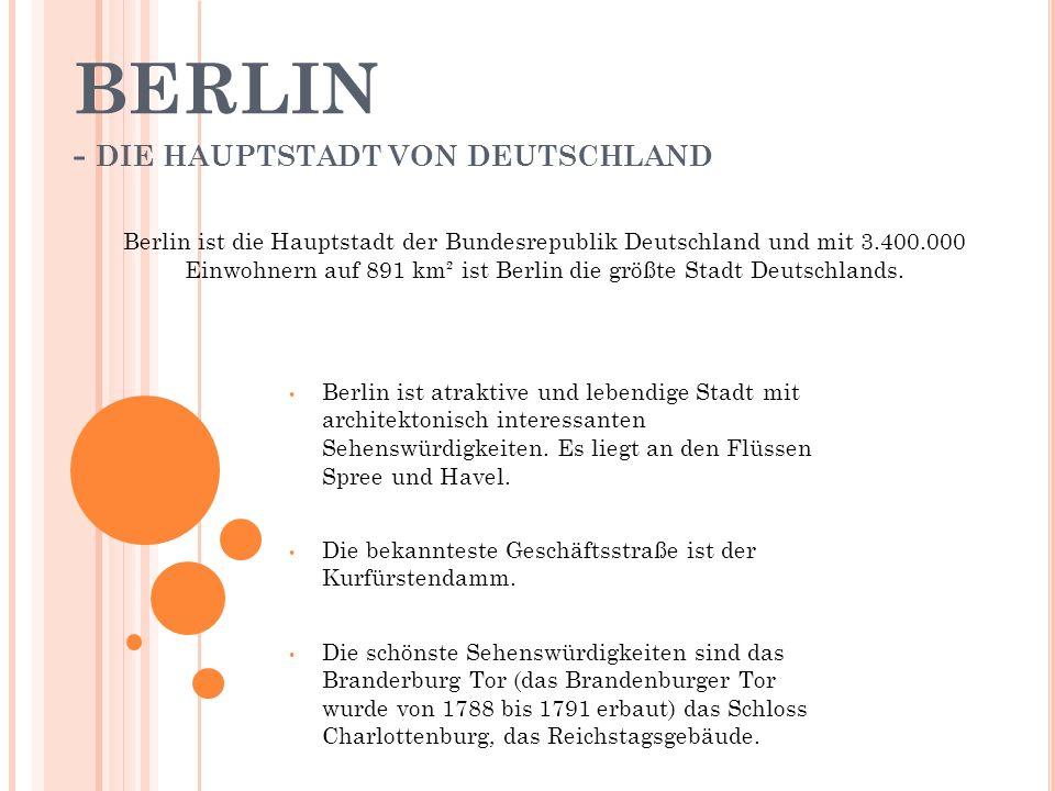 BERLIN - DIE HAUPTSTADT VON DEUTSCHLAND Berlin ist die Hauptstadt der Bundesrepublik Deutschland und mit 3.400.000 Einwohnern auf 891 km² ist Berlin die größte Stadt Deutschlands.