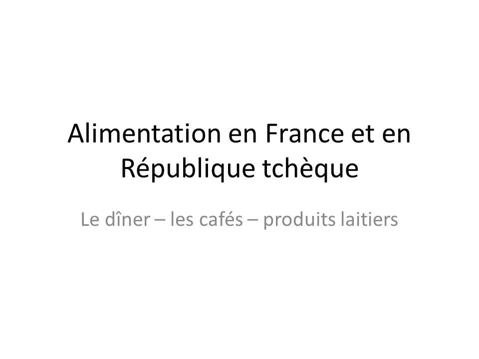 Alimentation en France et en République tchèque Le dîner – les cafés – produits laitiers