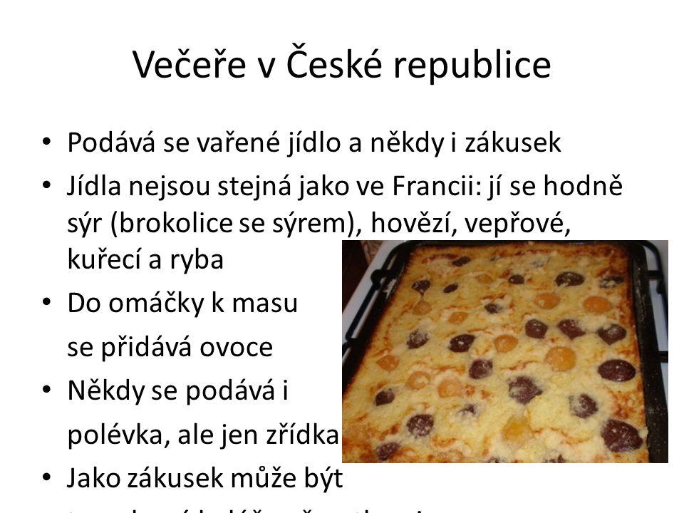 Večeře v České republice Podává se vařené jídlo a někdy i zákusek Jídla nejsou stejná jako ve Francii: jí se hodně sýr (brokolice se sýrem), hovězí, v