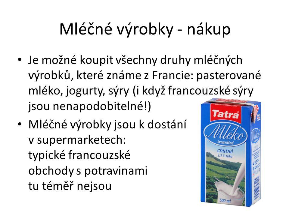 Mléčné výrobky - nákup Je možné koupit všechny druhy mléčných výrobků, které známe z Francie: pasterované mléko, jogurty, sýry (i když francouzské sýr