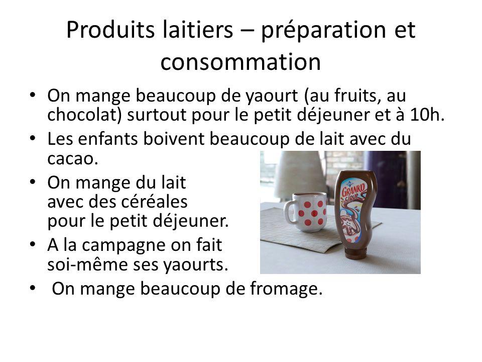 Produits laitiers – préparation et consommation On mange beaucoup de yaourt (au fruits, au chocolat) surtout pour le petit déjeuner et à 10h. Les enfa