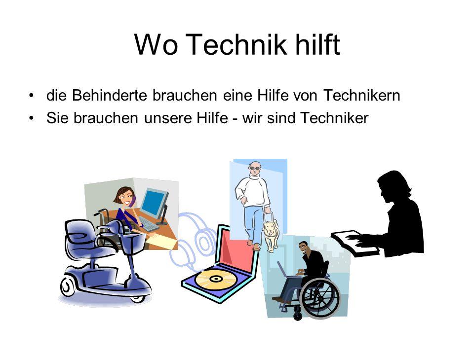 Wo Technik hilft die Behinderte brauchen eine Hilfe von Technikern Sie brauchen unsere Hilfe - wir sind Techniker