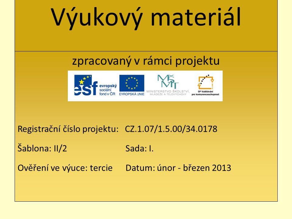Výukový materiál zpracovaný v rámci projektu Registrační číslo projektu: CZ.1.07/1.5.00/34.0178 Šablona: II/2 Sada: I. Ověření ve výuce: tercie Datum: