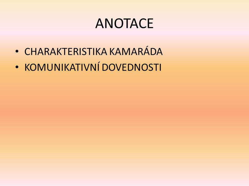 ANOTACE CHARAKTERISTIKA KAMARÁDA KOMUNIKATIVNÍ DOVEDNOSTI