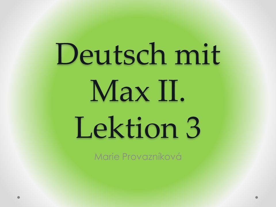 Deutsch mit Max II. Lektion 3 Marie Provazníková