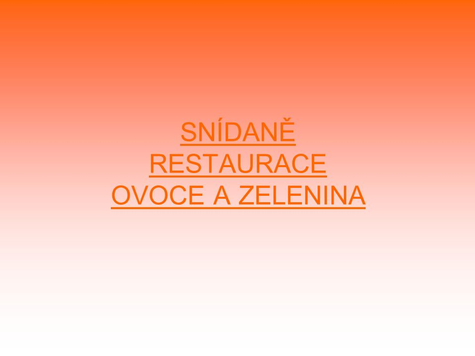 SNÍDANĚ RESTAURACE OVOCE A ZELENINA