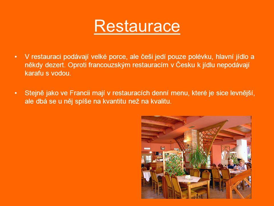 Restaurace V restauraci podávají velké porce, ale češi jedí pouze polévku, hlavní jídlo a někdy dezert. Oproti francouzským restauracím v Česku k jídl