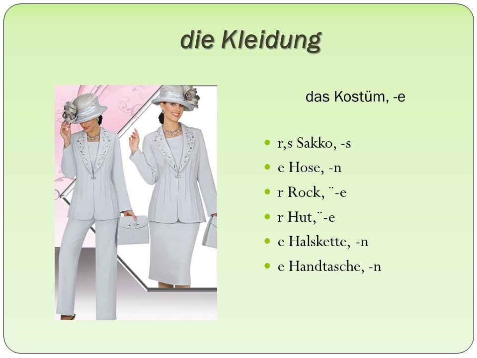 die Kleidung das Kostüm, -e r,s Sakko, -s e Hose, -n r Rock, ¨-e r Hut,¨-e e Halskette, -n e Handtasche, -n