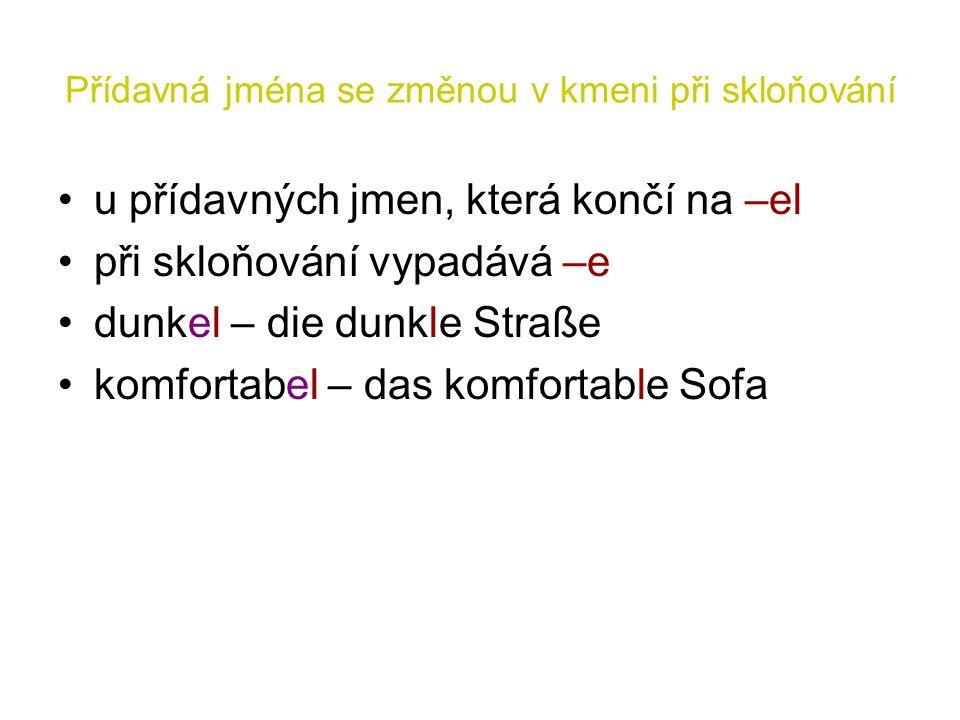 Přídavná jména se změnou v kmeni při skloňování u přídavných jmen, která končí na –el při skloňování vypadává –e dunkel – die dunkle Straße komfortabel – das komfortable Sofa