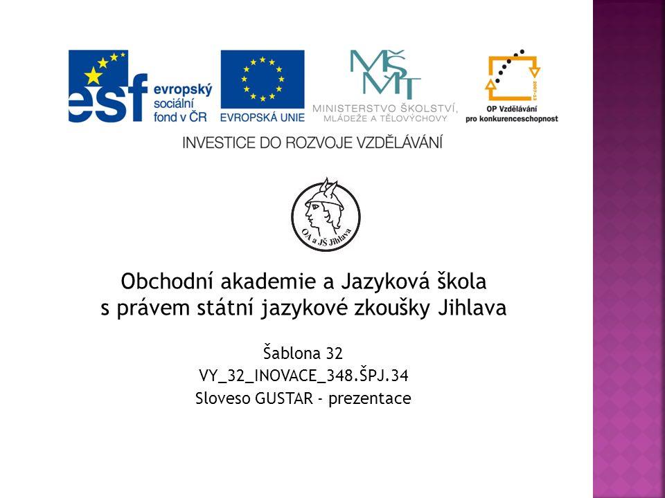 Obchodní akademie a Jazyková škola s právem státní jazykové zkoušky Jihlava Šablona 32 VY_32_INOVACE_348.ŠPJ.34 Sloveso GUSTAR - prezentace