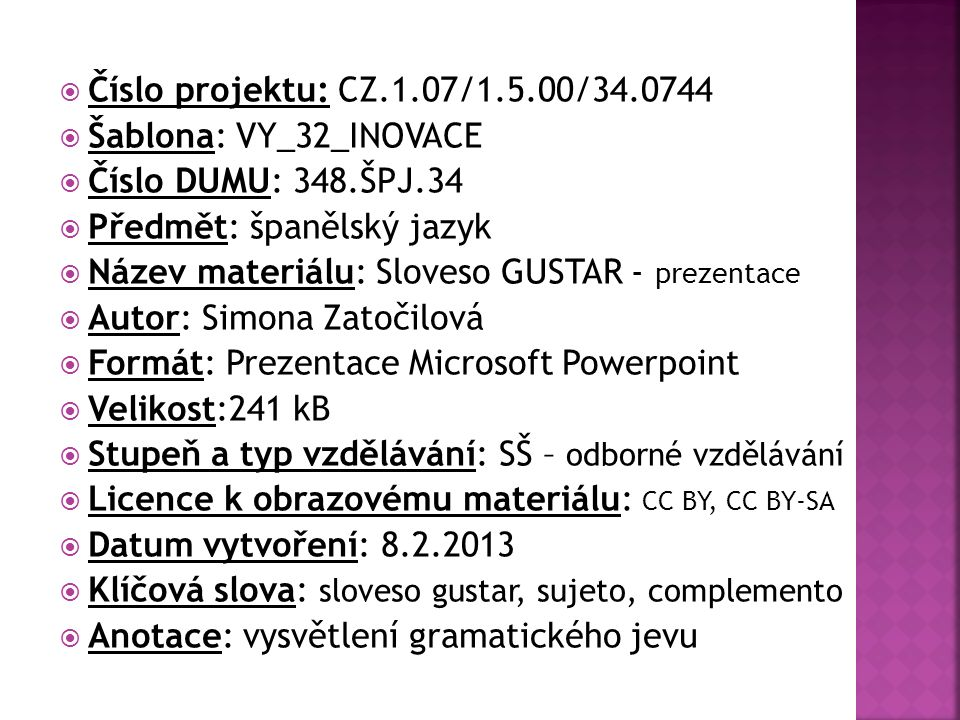  Číslo projektu: CZ.1.07/1.5.00/34.0744  Šablona: VY_32_INOVACE  Číslo DUMU: 348.ŠPJ.34  Předmět: španělský jazyk  Název materiálu: Sloveso GUSTA