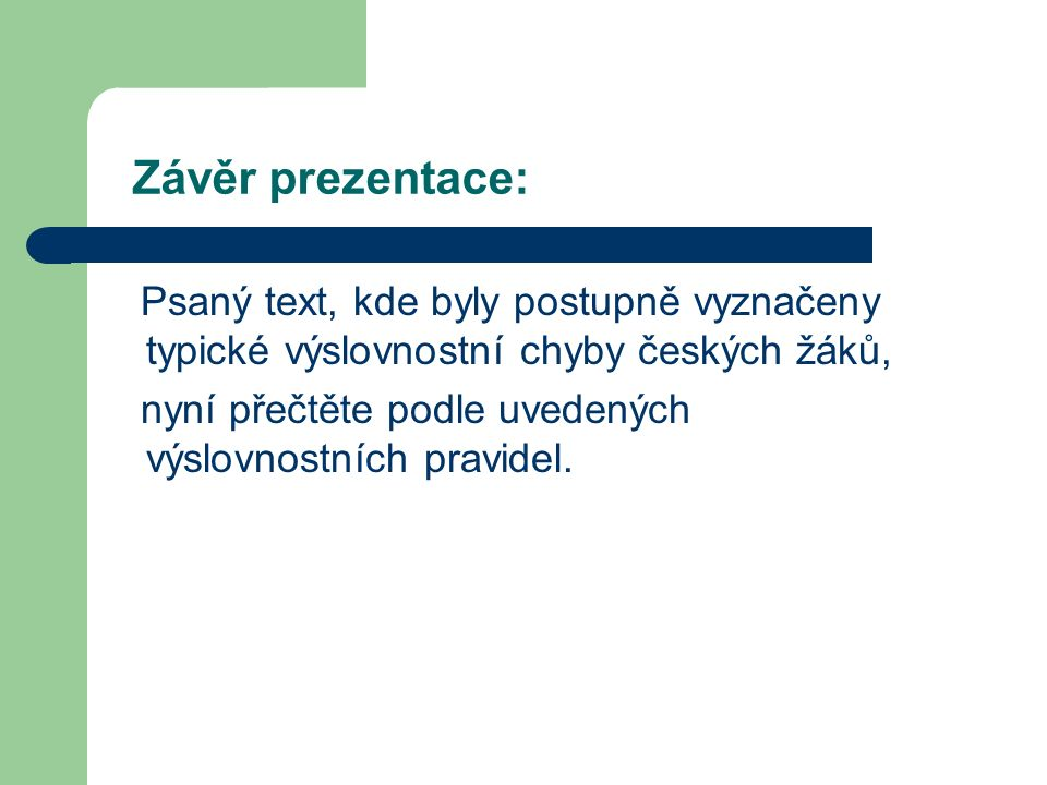 Závěr prezentace: Psaný text, kde byly postupně vyznačeny typické výslovnostní chyby českých žáků, nyní přečtěte podle uvedených výslovnostních pravidel.