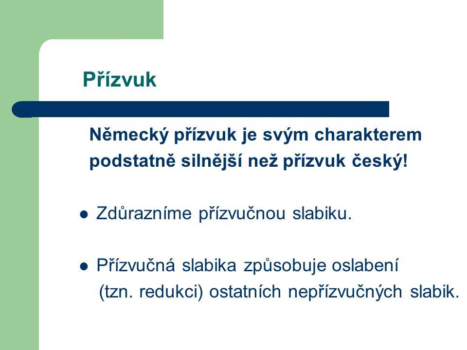 Přízvuk Německý přízvuk je svým charakterem podstatně silnější než přízvuk český.