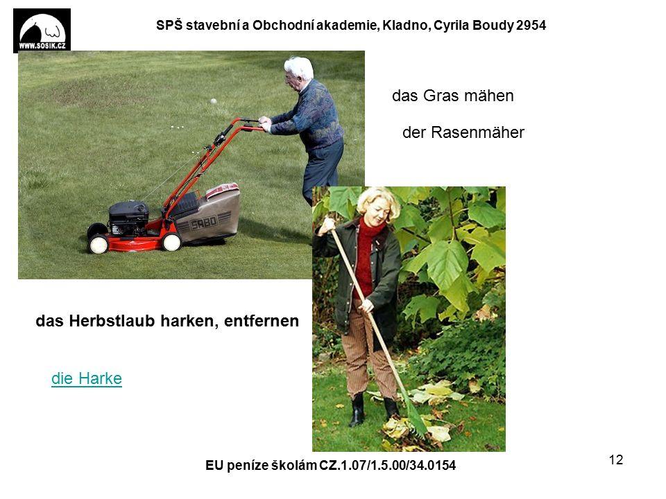 SPŠ stavební a Obchodní akademie, Kladno, Cyrila Boudy 2954 G scharren ras mähen EU peníze školám CZ.1.07/1.5.00/34.0154 12 der Rasenmäher das Gras mähen das Herbstlaub harken, entfernen die Harke