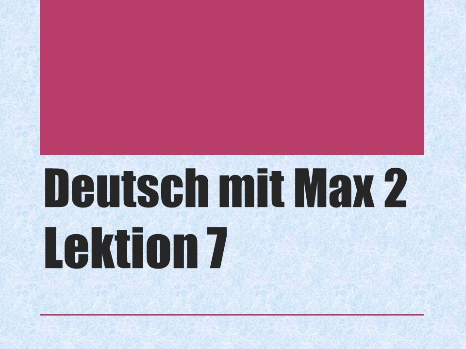 Deutsch mit Max 2 Lektion 7