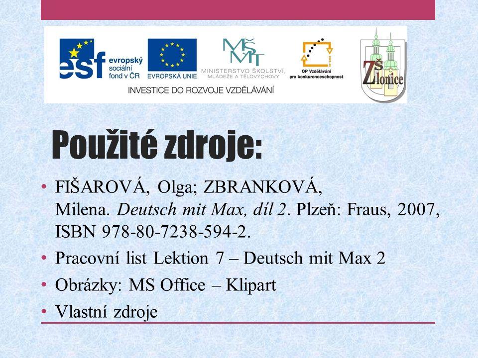 Použité zdroje: FIŠAROVÁ, Olga; ZBRANKOVÁ, Milena. Deutsch mit Max, díl 2. Plzeň: Fraus, 2007, ISBN 978-80-7238-594-2. Pracovní list Lektion 7 – Deuts