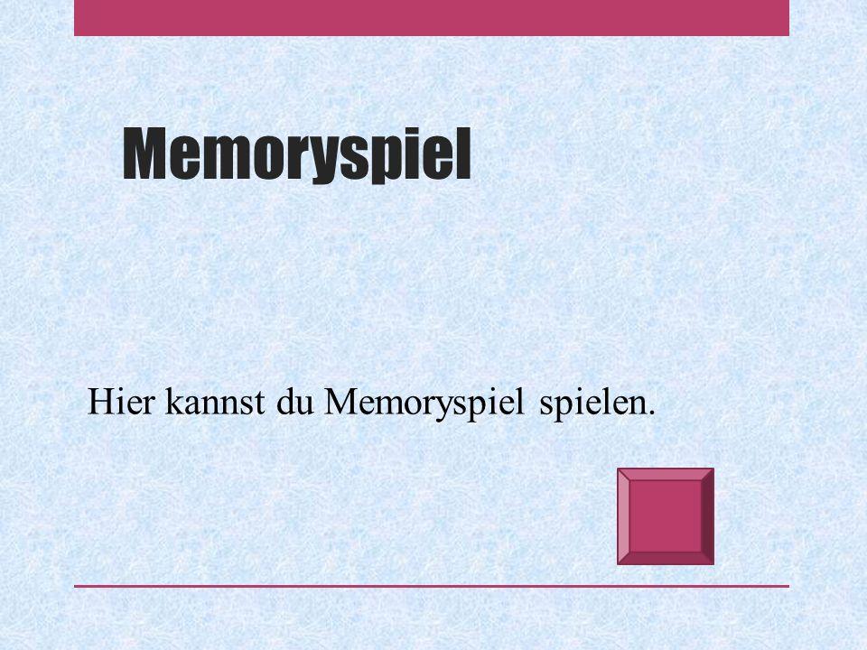 Memoryspiel Hier kannst du Memoryspiel spielen.