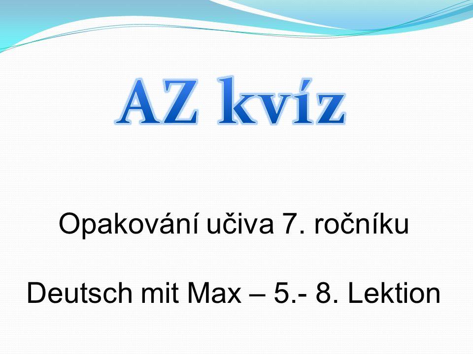 Opakování učiva 7. ročníku Deutsch mit Max – 5.- 8. Lektion
