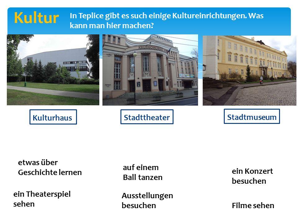 Kultur In Teplice gibt es such einige Kultureinrichtungen.