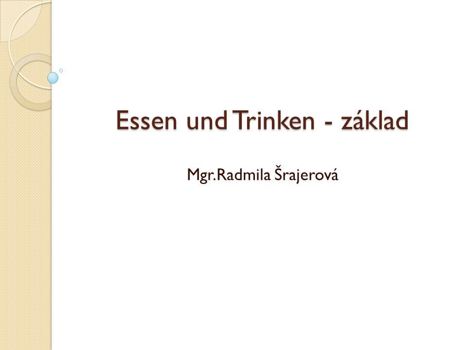 Essen und Trinken - základ Mgr.Radmila Šrajerová