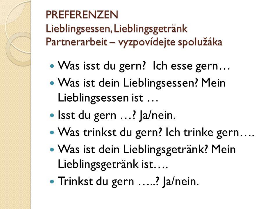 PREFERENZEN Lieblingsessen, Lieblingsgetränk Partnerarbeit – vyzpovídejte spolužáka Was isst du gern.