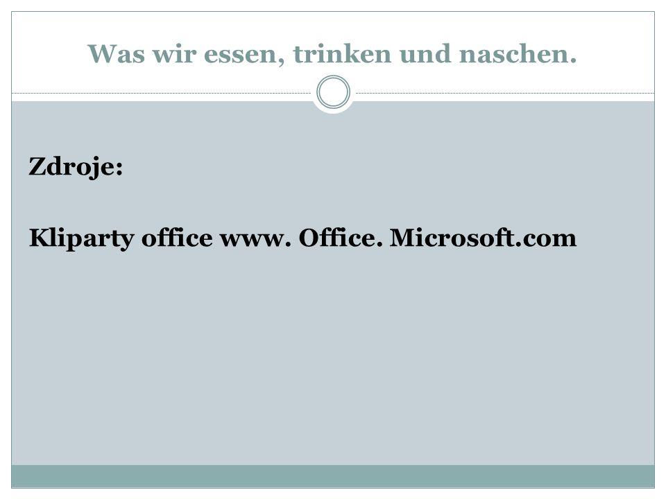 Was wir essen, trinken und naschen. Zdroje: Kliparty office www. Office. Microsoft.com