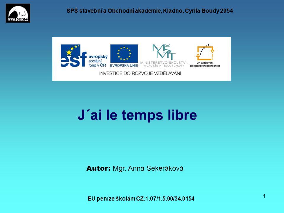 SPŠ stavební a Obchodní akademie, Kladno, Cyrila Boudy 2954 EU peníze školám CZ.1.07/1.5.00/34.0154 1 J´ai le temps libre Autor: Mgr.