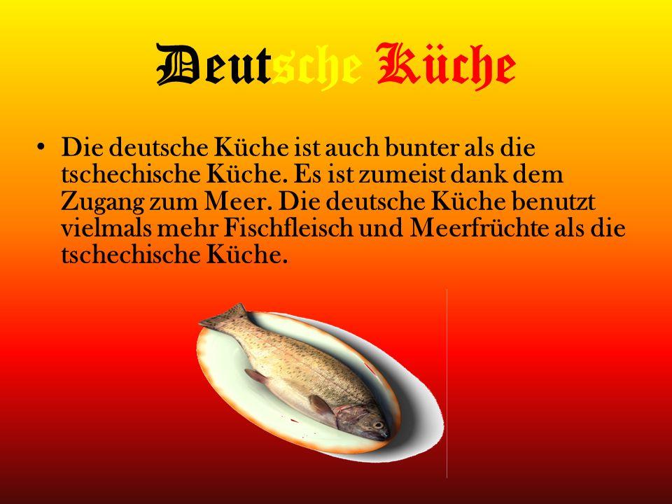 Deutsche Küche Die deutsche Küche ist auch bunter als die tschechische Küche. Es ist zumeist dank dem Zugang zum Meer. Die deutsche Küche benutzt viel