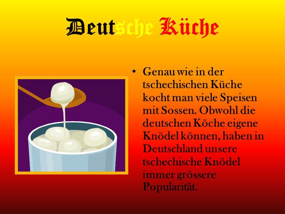 Deutsche Küche Genau wie in der tschechischen Küche kocht man viele Speisen mit Sossen. Obwohl die deutschen Köche eigene Knödel können, haben in Deut