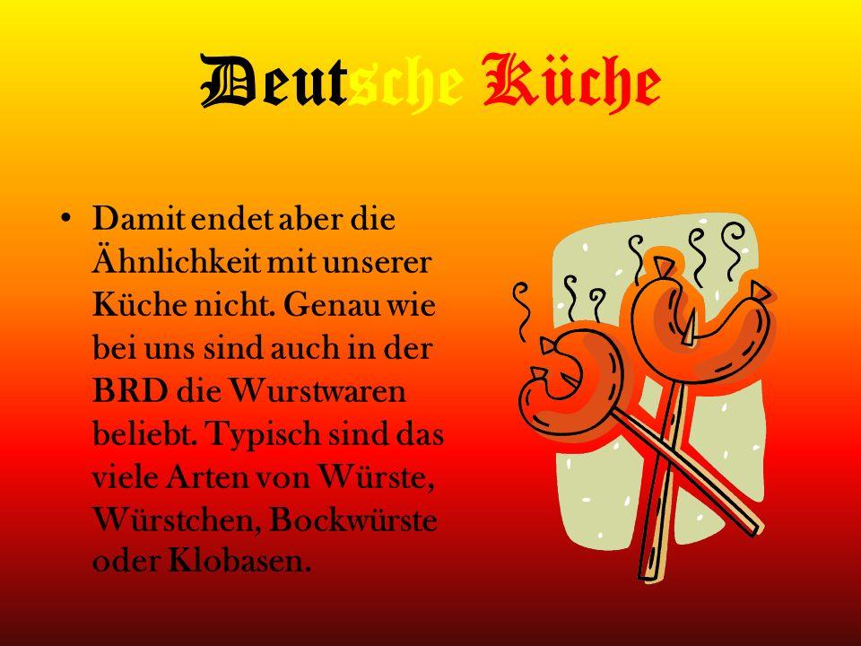 Deutsche Küche Damit endet aber die Ähnlichkeit mit unserer Küche nicht. Genau wie bei uns sind auch in der BRD die Wurstwaren beliebt. Typisch sind d