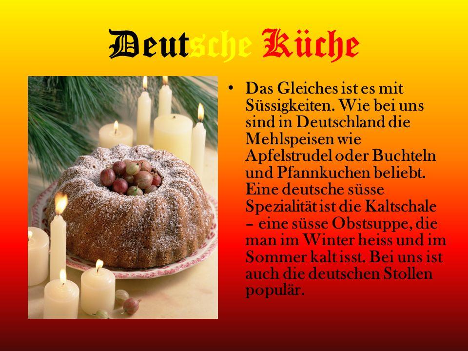 Deutsche Küche Das Gleiches ist es mit Süssigkeiten. Wie bei uns sind in Deutschland die Mehlspeisen wie Apfelstrudel oder Buchteln und Pfannkuchen be