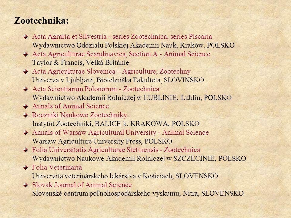 Zootechnika: Acta Agraria et Silvestria - series Zootechnica, series Piscaria Wydawnictwo Oddziału Polskiej Akademii Nauk, Kraków, POLSKO Acta Agriculturae Scandinavica, Section A - Animal Science Taylor & Francis, Velká Británie Acta Agriculturae Slovenica – Agriculture, Zootechny Univerza v Ljubljani, Biotehniška Fakulteta, SLOVINSKO Acta Scientiarum Polonorum - Zootechnica Wydawnictwo Akademii Rolniczej w LUBLINIE, Lublin, POLSKO Annals of Animal Science Roczniki Naukowe Zootechniky Instytut Zootechniki, BALICE k.